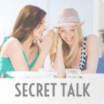 SECRET TALK – 女子が気になる話題でおしゃべり!